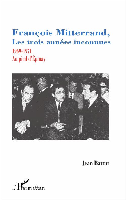 Jean Battut François Mitterrand, les trois années inconnues