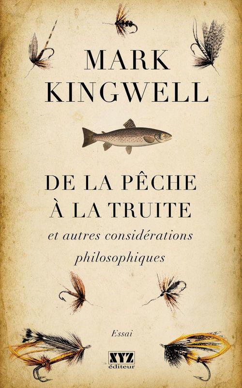 Mark Kingwell De la pêche à la truite et autres considérations philosophiques