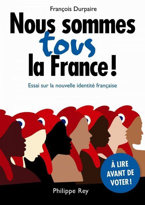 François Durpaire Nous sommes tous la France !