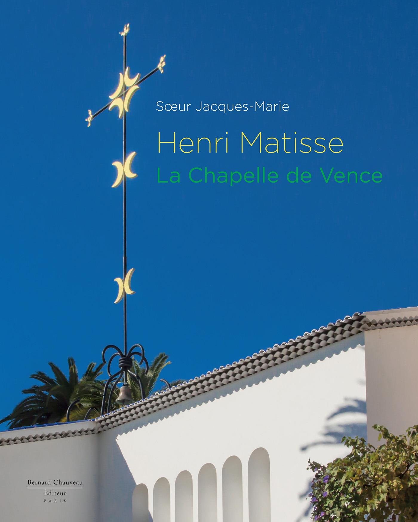 Soeur Jacques-Marie Henri Matisse ; la chapelle de Vence