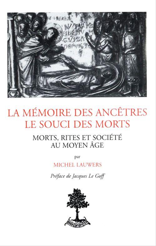 La mémoire des ancêtres, le souci des morts - Morts, rites et société au Moyen-âge