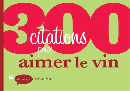 Hubert Piat 300 citations pour aimer le vin