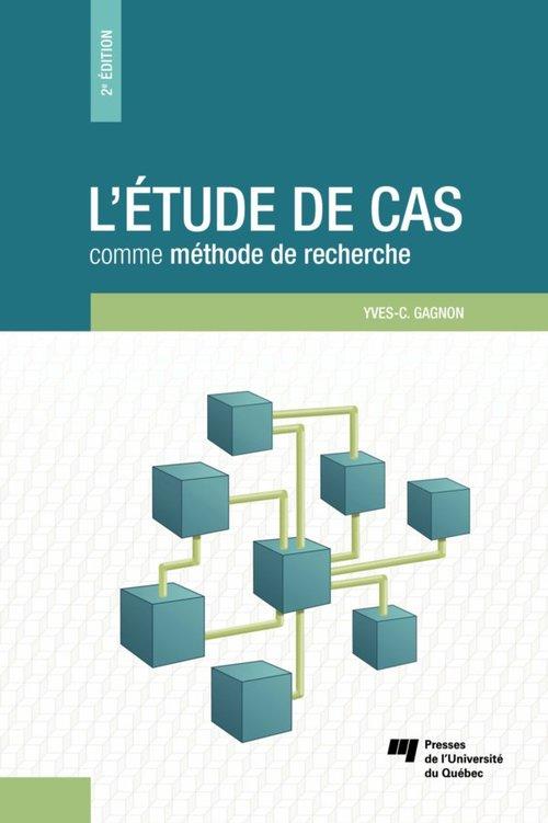 Yves-Chantal Gagnon L'étude de cas comme méthode de recherche, 2e édition