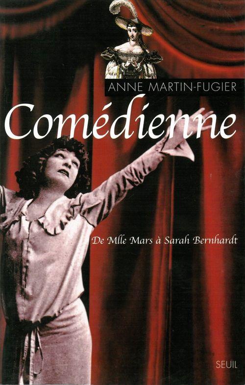 Anne Martin-Fugier Comédienne. De Mlle Mars à Sarah Bernhardt
