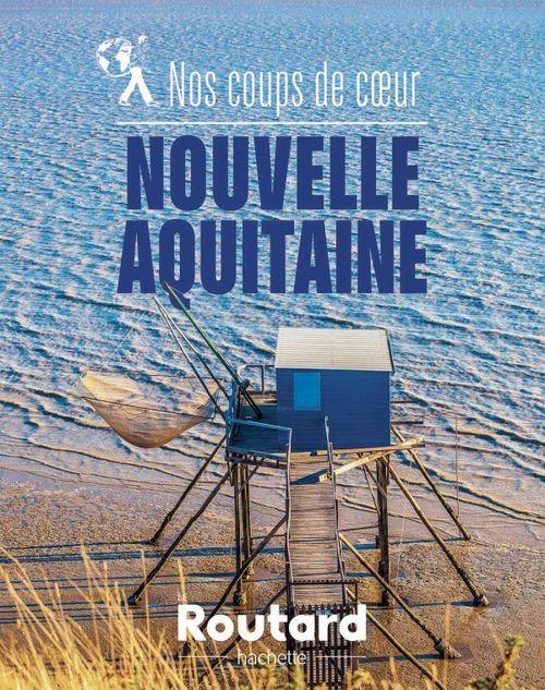 Guide du Routard ; nos coups de coeur en Nouvelle-Aquitaine