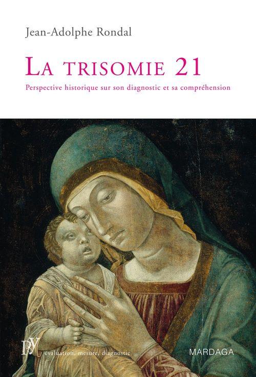 Rondal J Trisomie 21 ; perspective historique sur son diagnostic et sa compréhension