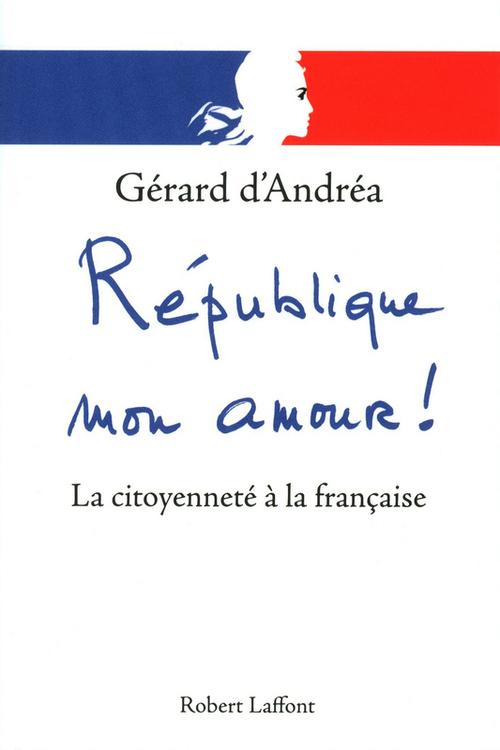 Gérard D' ANDREA République mon amour !