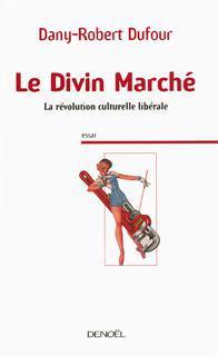 Dany-Robert Dufour Le Divin Marché