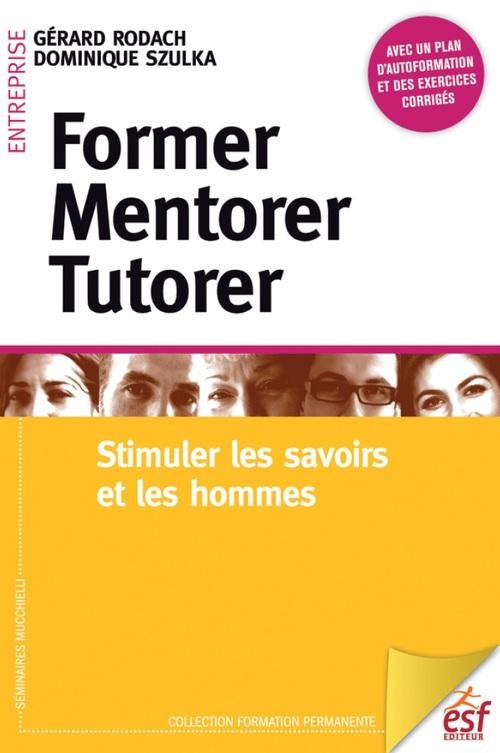 Gérard Rodach Former, mentorer, tutorer : Stimuler les savoirs et les hommes