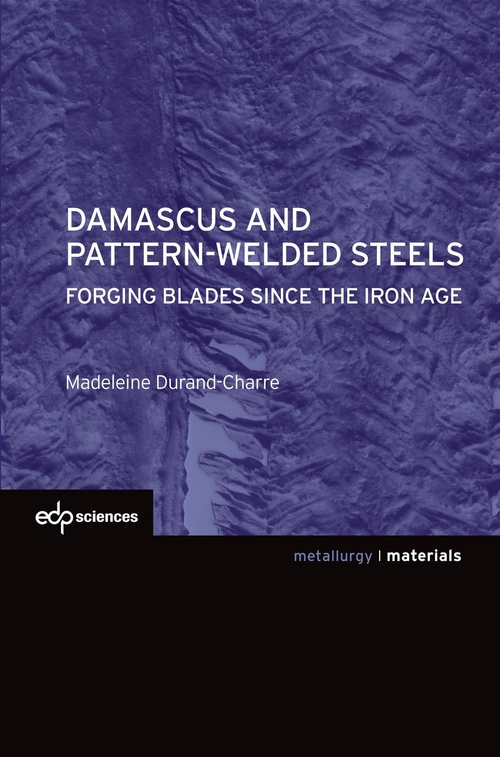 Madeleine Durand-Charre Damascus and pattern-welded steels -  Forging blades since the iron age