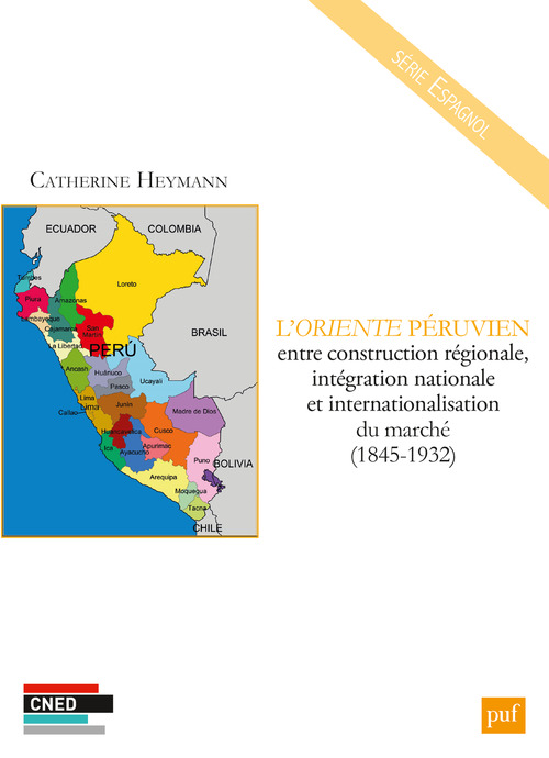 Catherine Heymann L'Oriente péruvien entre construction régionale, intégration nationale et internationalisation du marché (1845-1932)