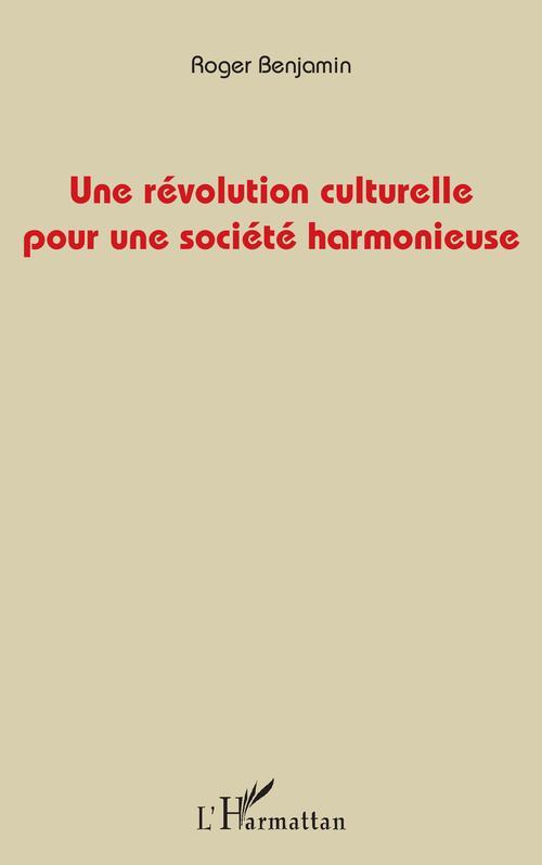 Roger Benjamin Une révolution culturelle pour une société harmonieuse