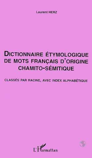 Dictionnaire etymologique de mots francais d'origine chamito-semitique