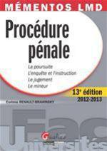 Proc�dure p�nale ; la poursuite ; l'enqu�te et l'instruction ; le jugement ; le mineur (13e �dition)