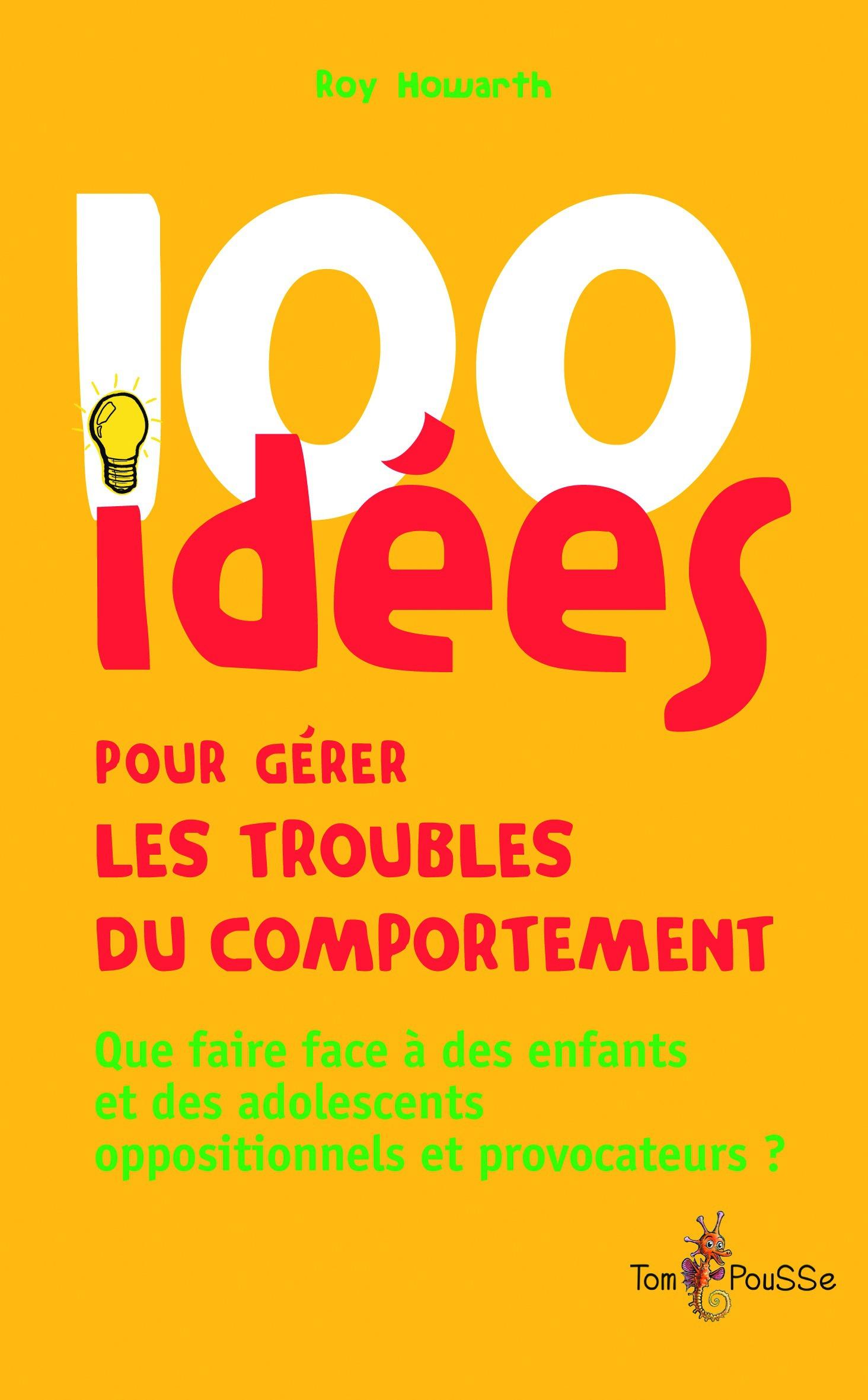 Roy Howarth 100 idées pour gérer les troubles du comportement