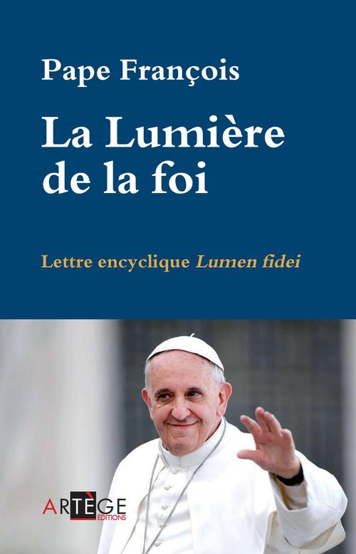 Pape François La Lumière de la foi. Lettre encyclique Lumen fidei