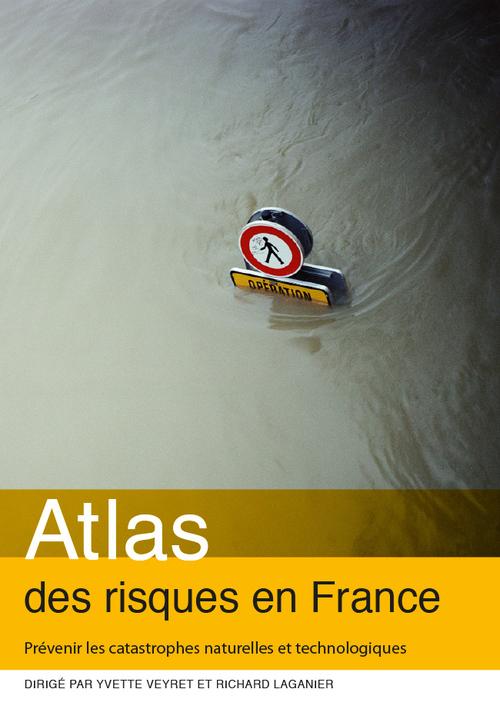 Yvette Veyret Atlas des risques en France : Prévenir les catastrophes naturelles et technologiques
