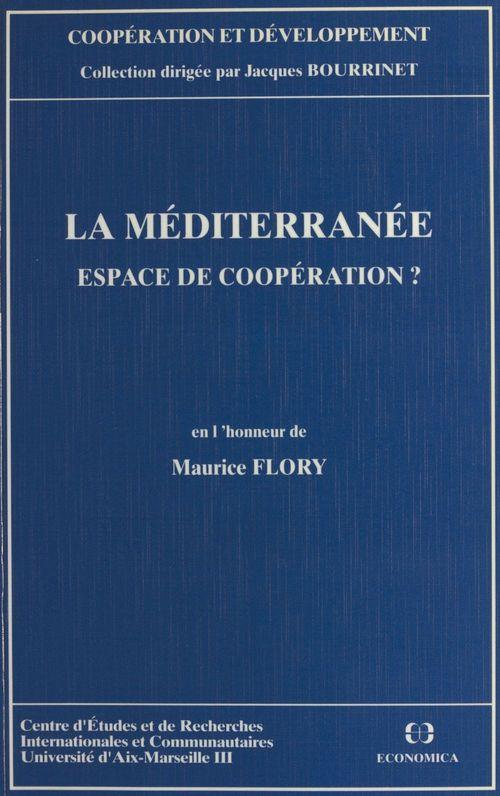 Centre d'études et de recherches internationales et communautaires La Méditerranée, espace de coopération ? En l'honneur de Maurice Fleury