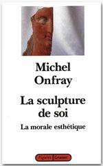 La sculpture de soi ; la morale esthétique