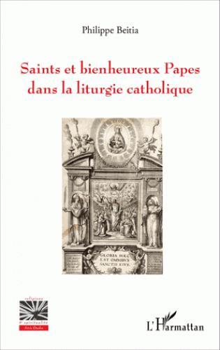 Philippe Beitia Saints et bienheureux Papes dans la liturgie catholique