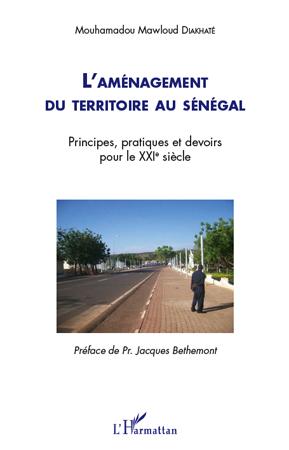 Mouhamadou Mawloud Diakhate L'aménagement du territoire au Sénégal ; principes, pratiques et devoirs pour le XXe siècle