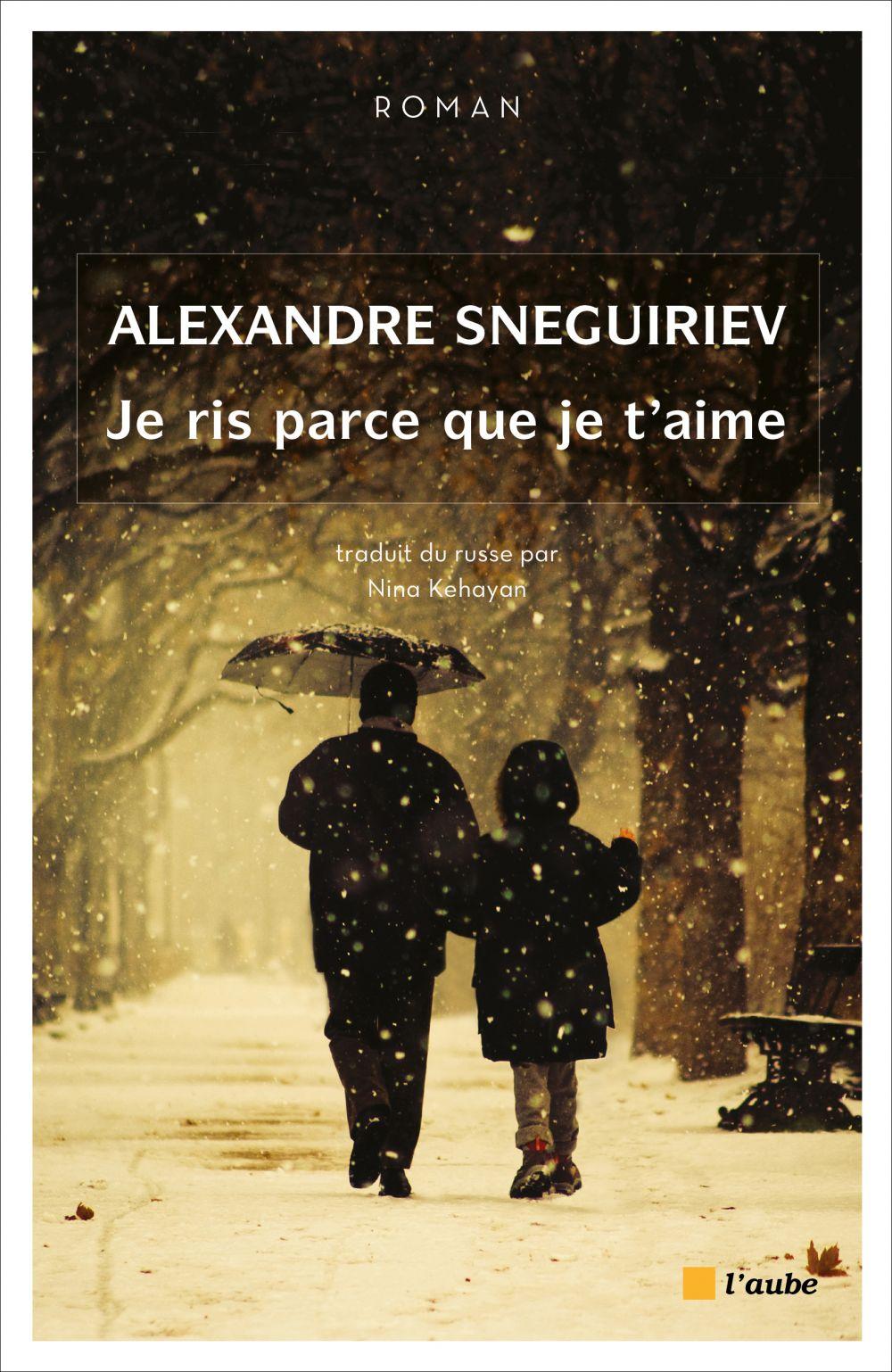 Alexandre SNEGUIRIEV Je ris parce que je t'aime
