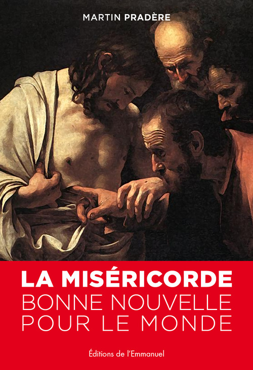 Martin Pradère La Miséricorde, bonne nouvelle pour le monde