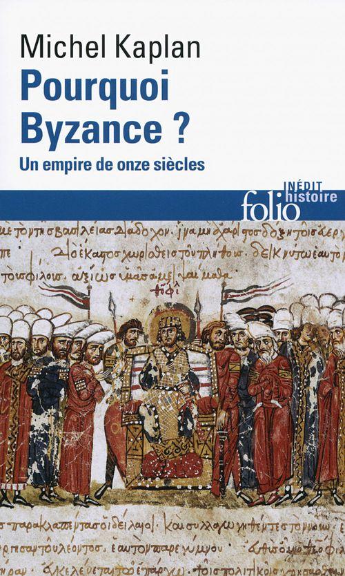 Michel Kaplan Pourquoi Byzance ? Un empire de onze siècles