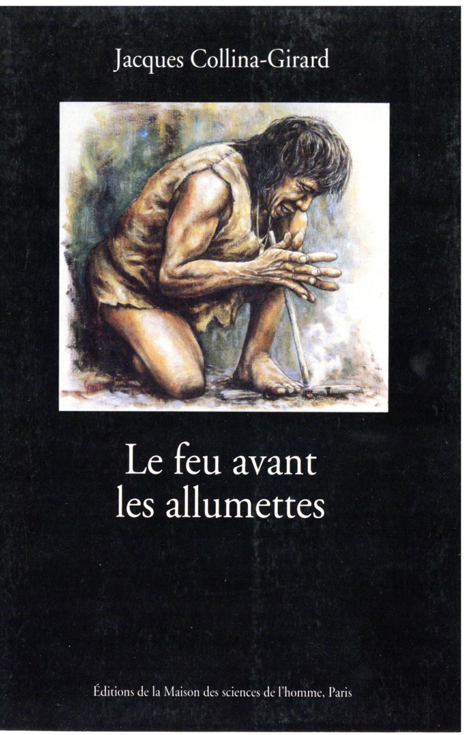 Jacques Collina-Girard Le feu avant les allumettes