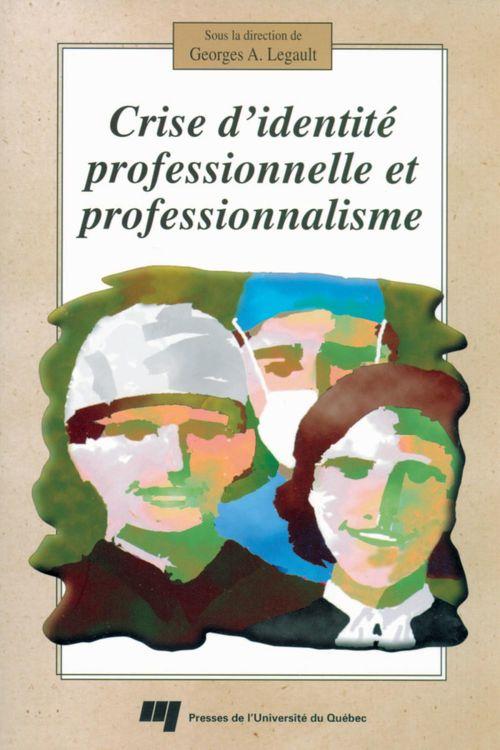 Georges A. Legault Crise d'identité professionnelle et professionnalisme