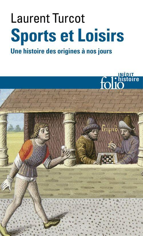 Laurent Turcot Sports et Loisirs. Une histoire des origines à nos jours