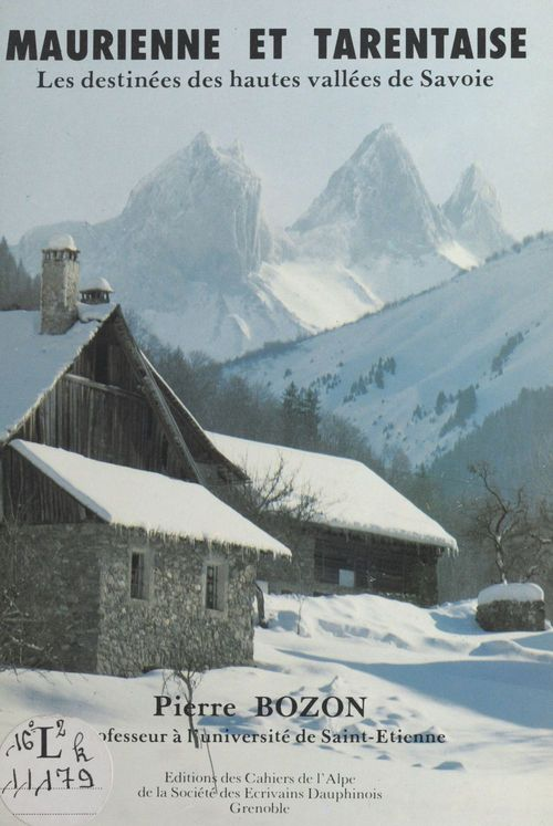 Pierre Bozon Maurienne et Tarentaise : Les Destinées des hautes vallées de Savoie