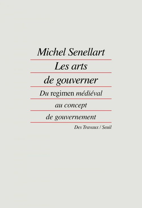 """Michel Senellart Les Arts de gouverner. Du """"regimen"""" médiéval au concept de gouvernement"""