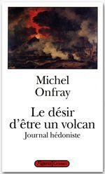 Le desir d'être un volcan ; journal hédoniste