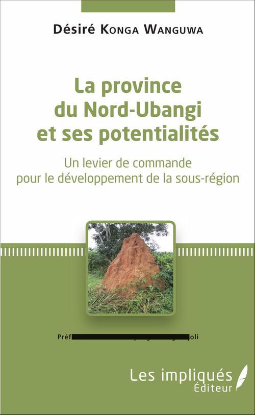 Désiré Konga Wanguwa La province du Nord-Ubangi et ses potentialités