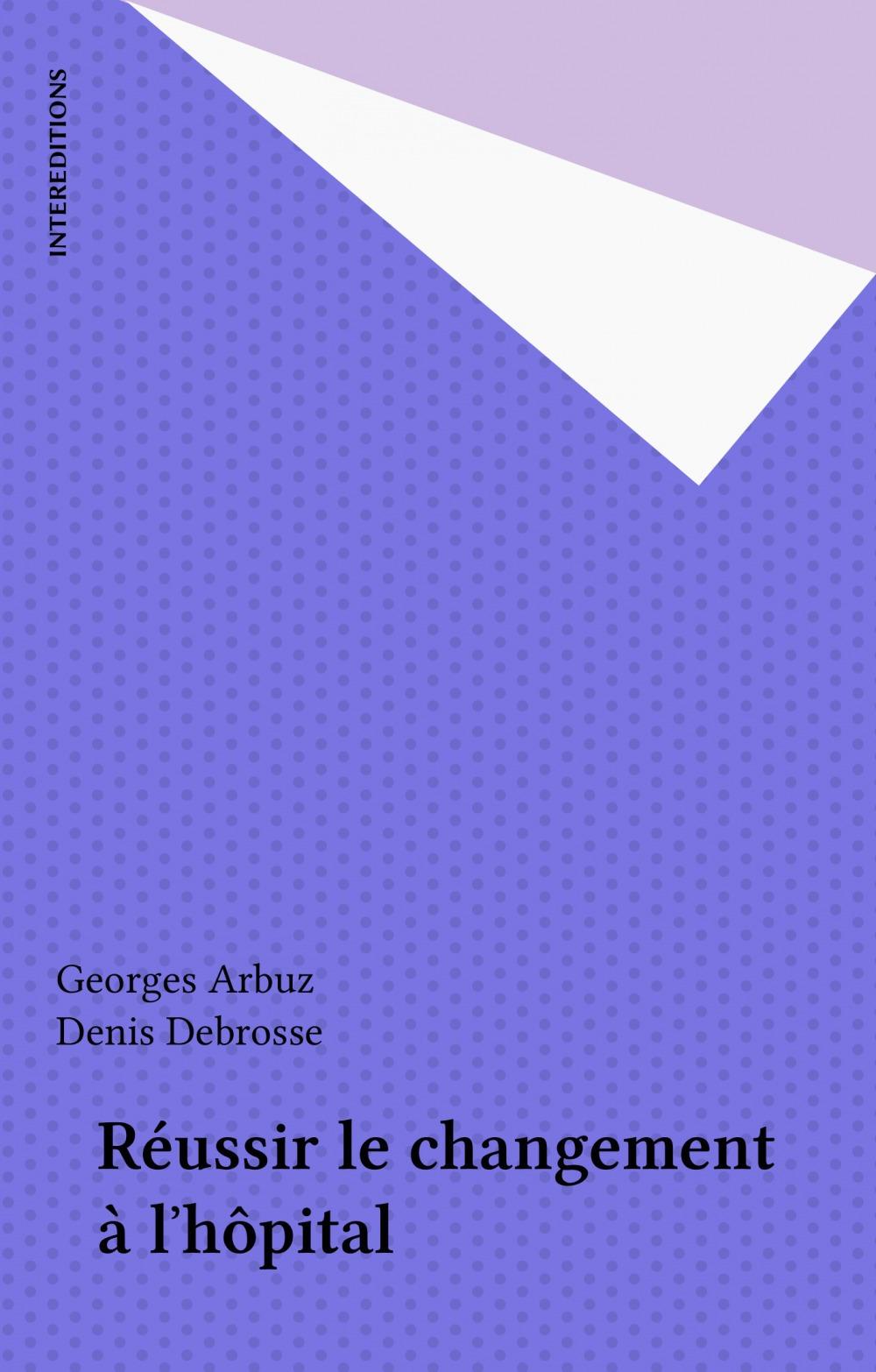 Georges Arbuz Réussir le changement à l'hôpital