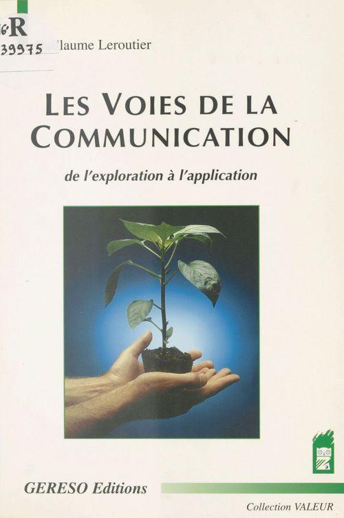 Guillaume Leroutier Les Voies de la communication : de l'exploration à l'application