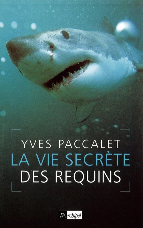 Yves Paccalet La vie secrète des requins