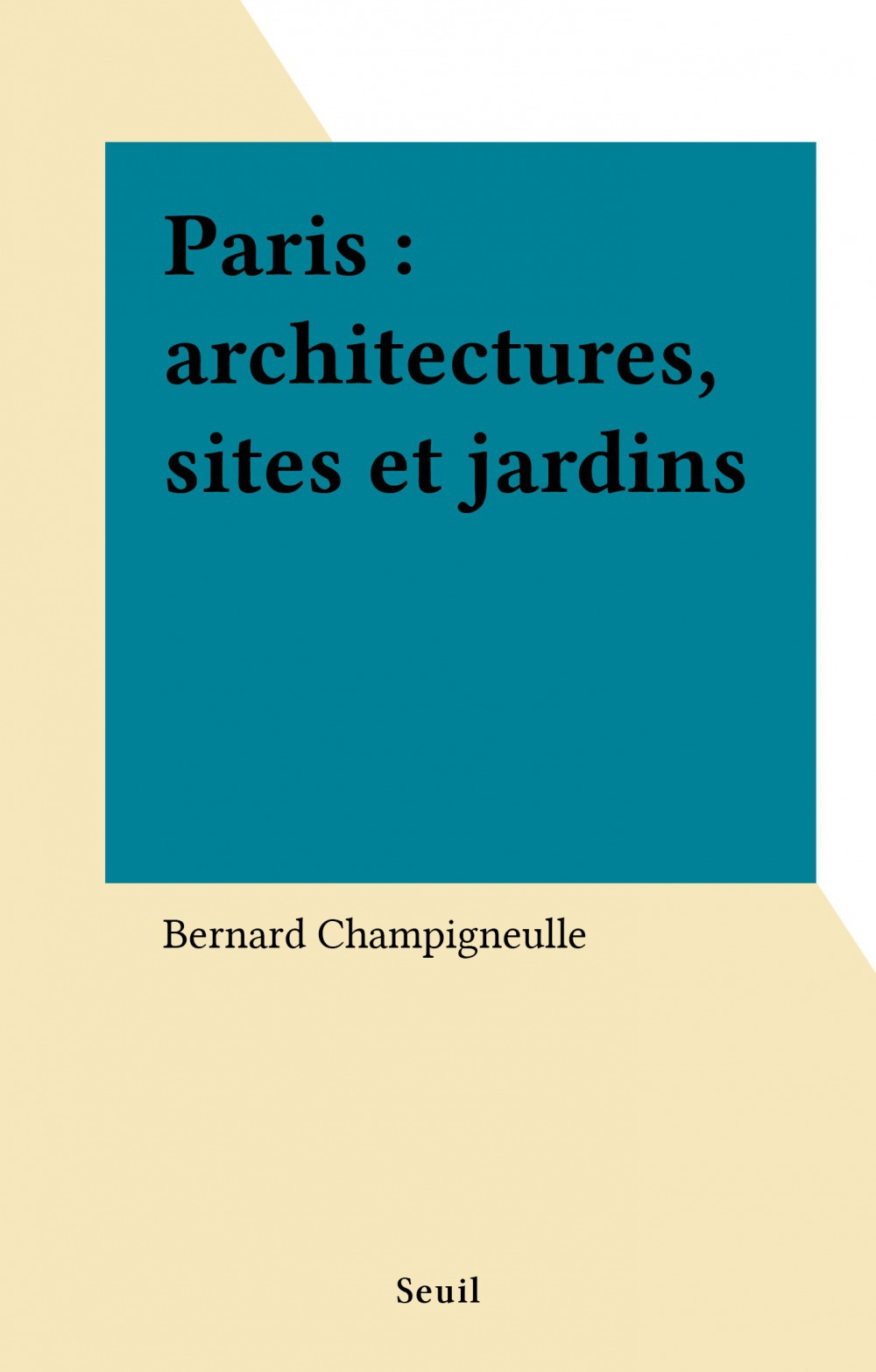 Paris : architectures, sites et jardins