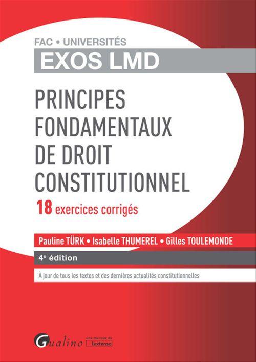 Gilles Toulemonde Exos LMD - Principes fondamentaux du droit constitutionnel - 18 exercices corrigés - 4e édition
