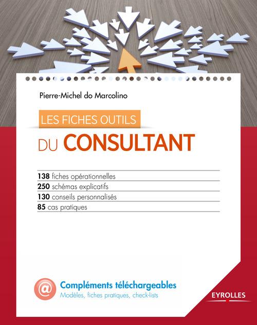 Pierre-Michel Do Marcolino Les fiches outils du consultant ;150 fiches, 200 schémas personnalisables, les meilleures pratiques (3e édition)