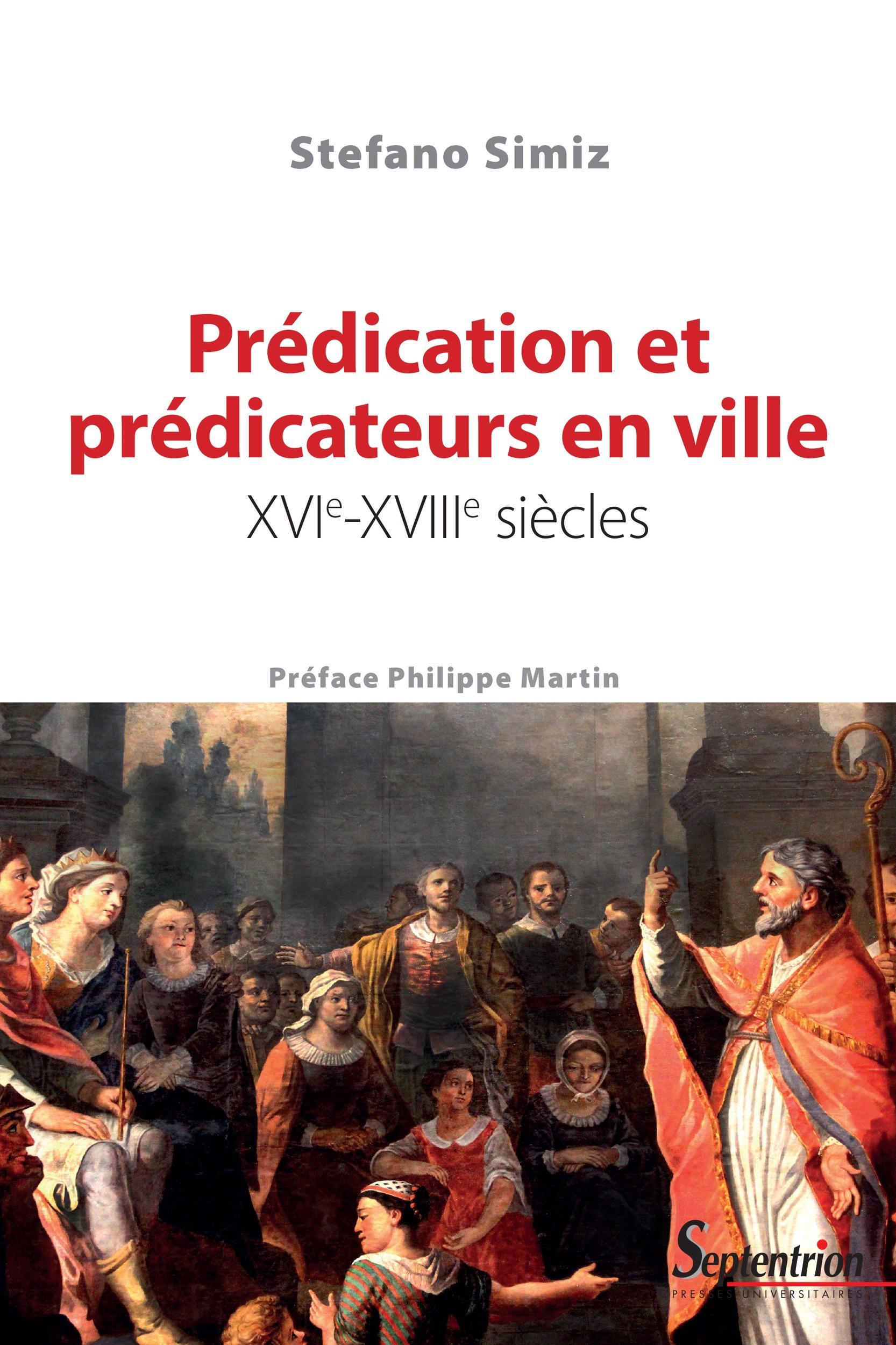 Prédication et prédicateurs en ville, xvie-xviiiesiècles