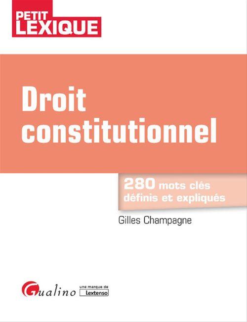 Droit constitutionnel ; 280 mots clés définis et expliqués