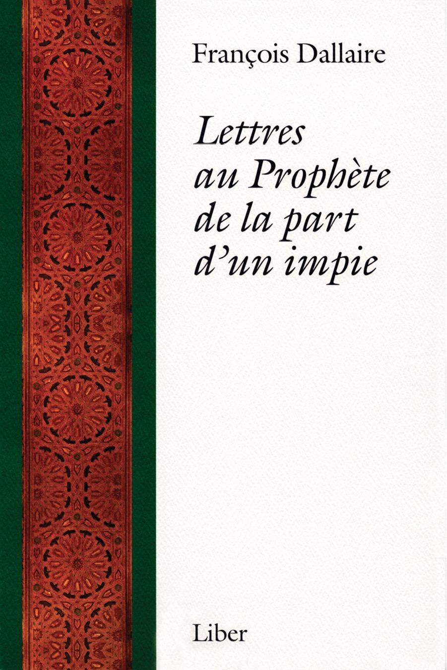 François Dallaire Lettres au Prophète de la part d'un impie