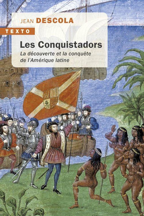 Les Conquistadors ; la découverte et la conquête de l'Amérique latine