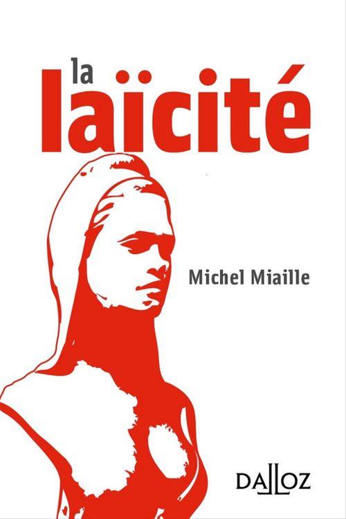 Michel Miaille La laïcité. Problèmes d'hier, solutions d'aujourd'hui