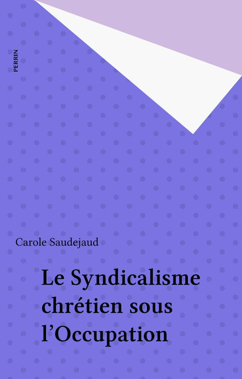 Le Syndicalisme chrétien sous l'Occupation