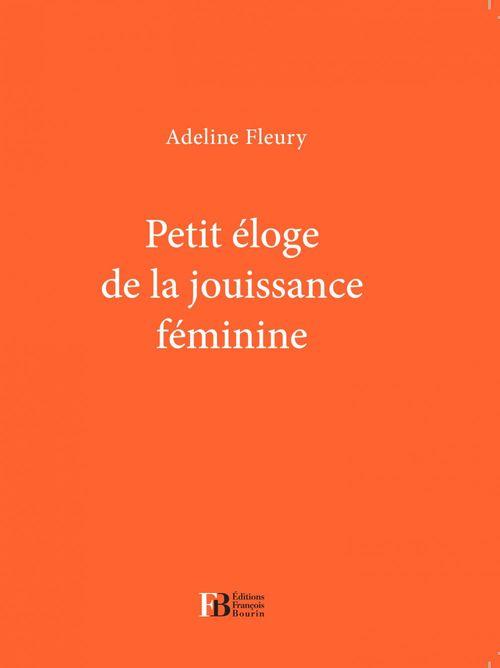 Adeline Fleury Petit éloge de la jouissance féminine