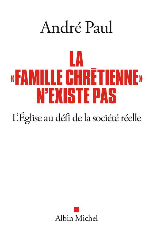 """André Paul La """"Famille chrétienne"""" n'existe pas"""