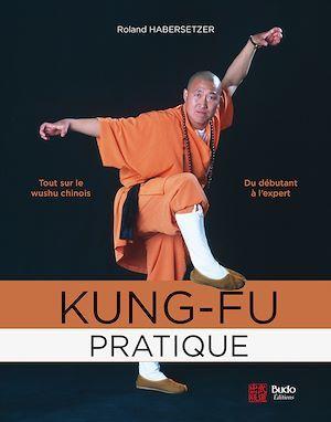 Kung-fu pratique ; du débutant à l'expert